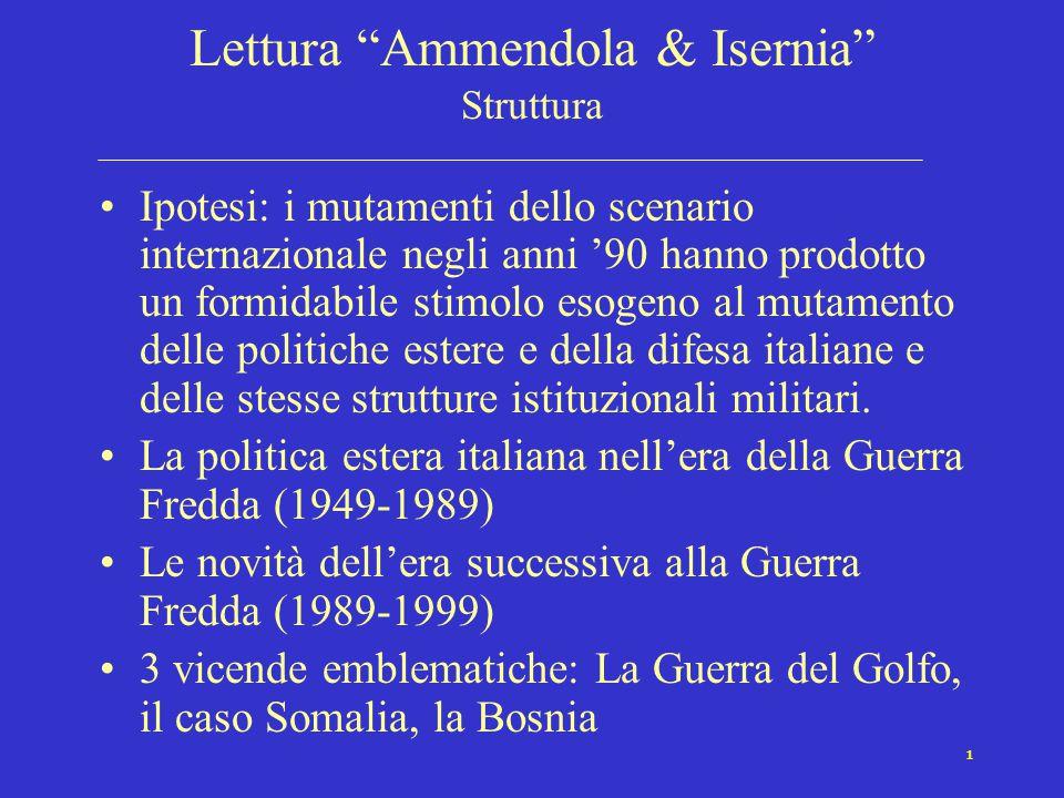 1 Lettura Ammendola & Isernia Struttura Ipotesi: i mutamenti dello scenario internazionale negli anni '90 hanno prodotto un formidabile stimolo esogeno al mutamento delle politiche estere e della difesa italiane e delle stesse strutture istituzionali militari.