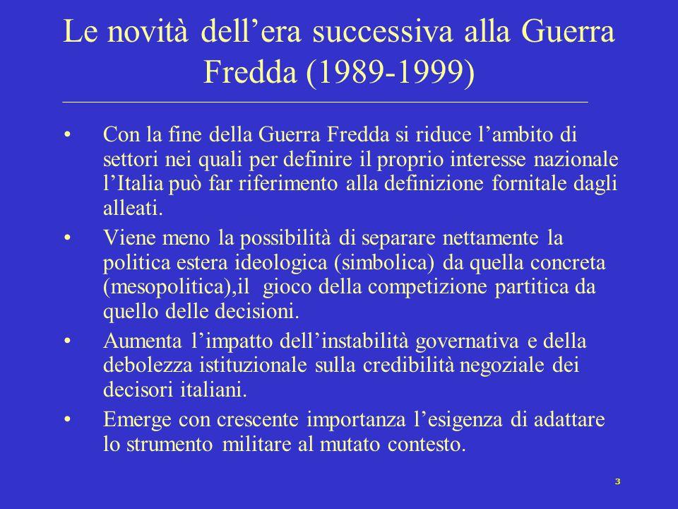 3 Le novità dell'era successiva alla Guerra Fredda (1989-1999) Con la fine della Guerra Fredda si riduce l'ambito di settori nei quali per definire il proprio interesse nazionale l'Italia può far riferimento alla definizione fornitale dagli alleati.