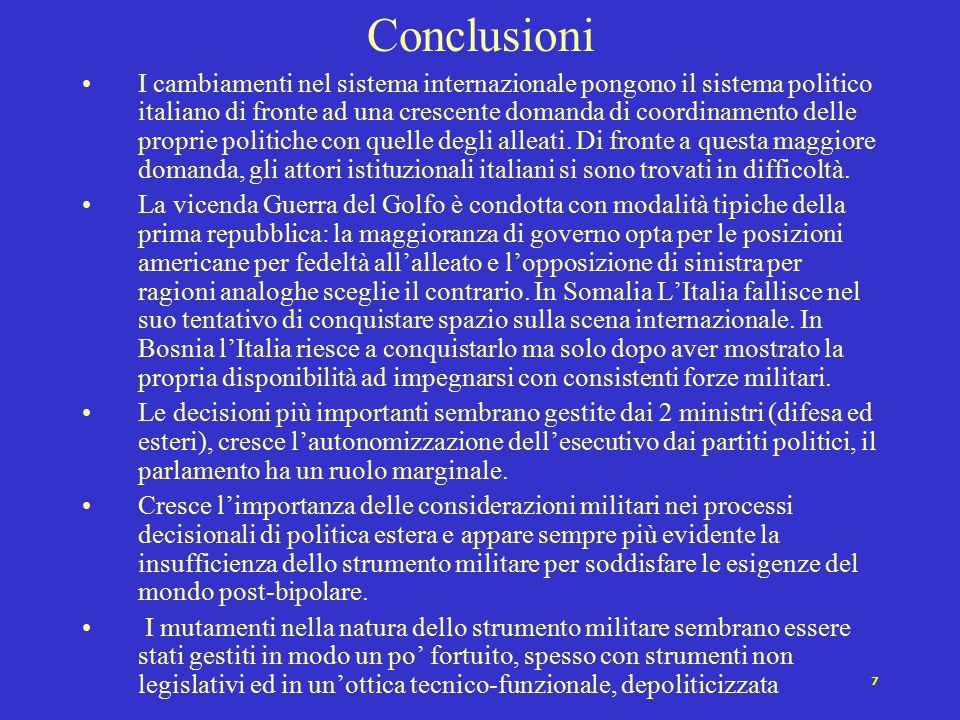 7 Conclusioni I cambiamenti nel sistema internazionale pongono il sistema politico italiano di fronte ad una crescente domanda di coordinamento delle proprie politiche con quelle degli alleati.