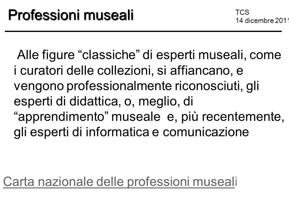 """TCS 14 dicembre 2011 Professioni museali Alle figure """"classiche"""" di esperti museali, come i curatori delle collezioni, si affiancano, e vengono profes"""