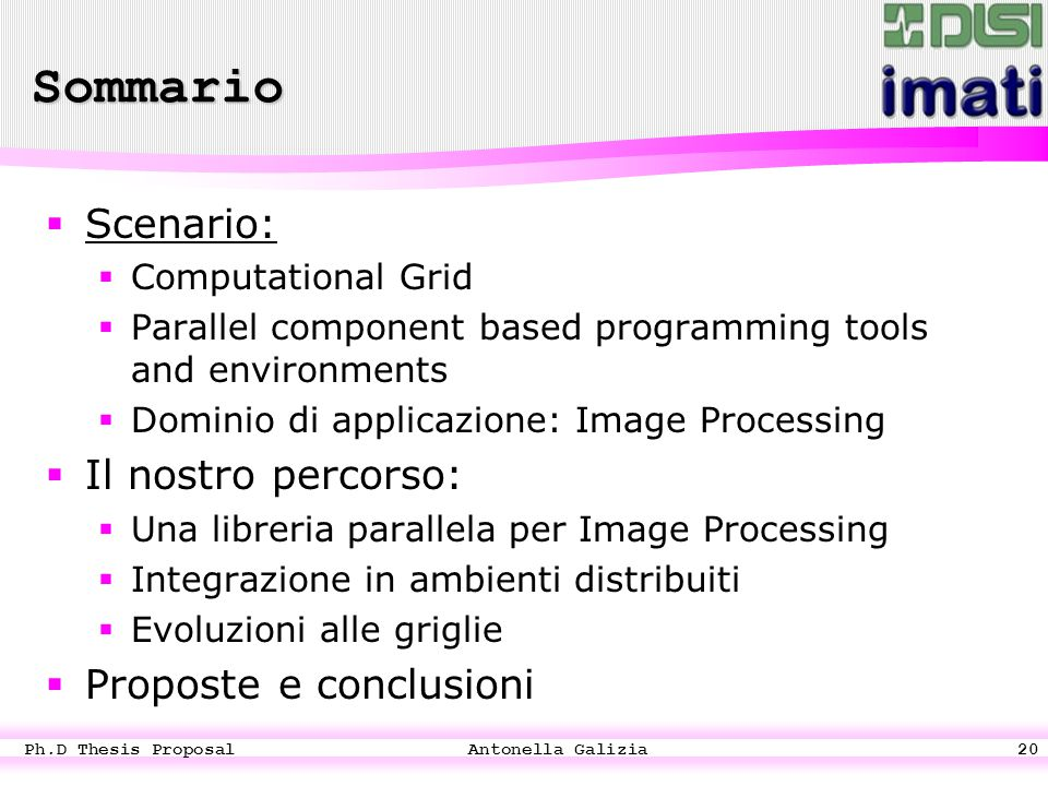 Ph.D Thesis Proposal Antonella Galizia20 Sommario  Scenario:  Computational Grid  Parallel component based programming tools and environments  Dom