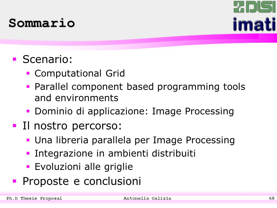 Ph.D Thesis Proposal Antonella Galizia68 Sommario SScenario: CComputational Grid PParallel component based programming tools and environments D