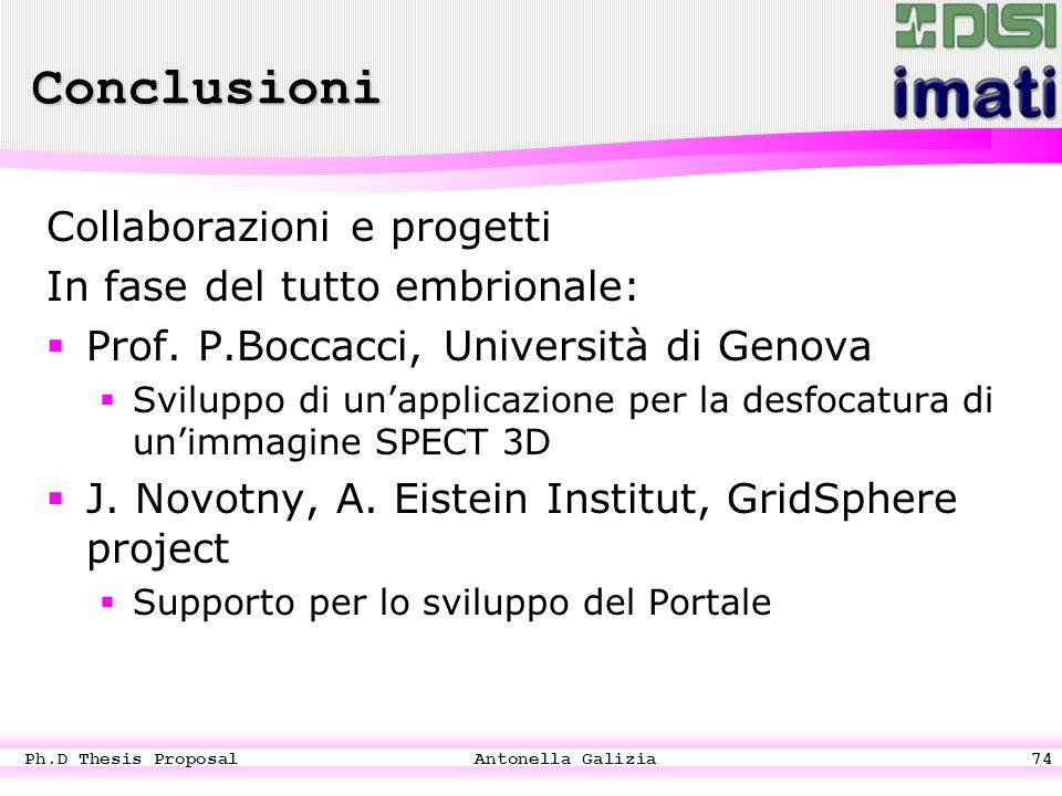 Ph.D Thesis Proposal Antonella Galizia74 Conclusioni Collaborazioni e progetti In fase del tutto embrionale:  Prof.