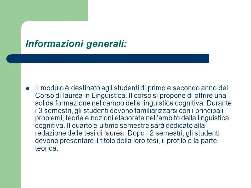 Informazioni generali: Il modulo è destinato agli studenti di primo e secondo anno del Corso di laurea in Linguistica. Il corso si propone di offrire