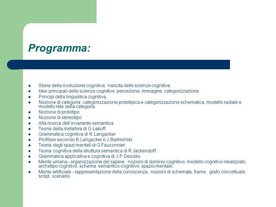 Programma: Storia della rivoluzione cognitiva : nascita delle scienze cognitive. Idee principali delle scienze cognitive: percezione, immagine, catego