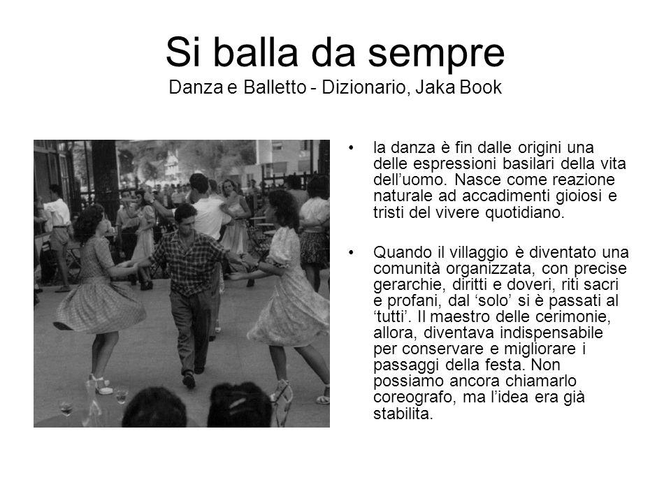 Si balla da sempre Danza e Balletto - Dizionario, Jaka Book la danza è fin dalle origini una delle espressioni basilari della vita dell'uomo. Nasce co