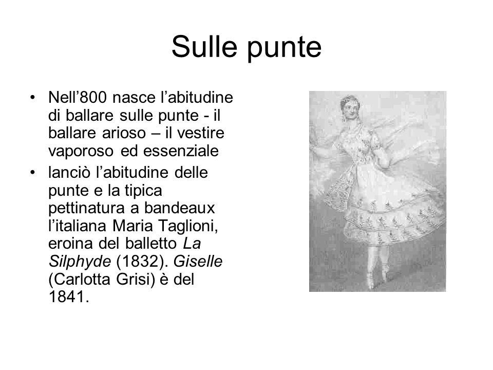 Sulle punte Nell'800 nasce l'abitudine di ballare sulle punte - il ballare arioso – il vestire vaporoso ed essenziale lanciò l'abitudine delle punte e