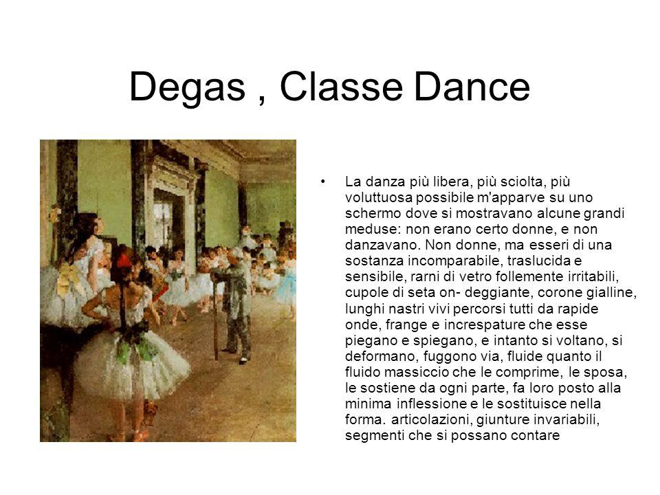 Degas, Classe Dance La danza più libera, più sciolta, più voluttuosa possibile m'apparve su uno schermo dove si mostravano alcune grandi meduse: non e
