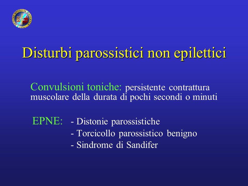 Disturbi parossistici non epilettici Convulsioni toniche: persistente contrattura muscolare della durata di pochi secondi o minuti EPNE: - Distonie pa