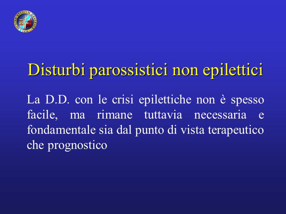 Disturbi parossistici non epilettici La D.D. con le crisi epilettiche non è spesso facile, ma rimane tuttavia necessaria e fondamentale sia dal punto