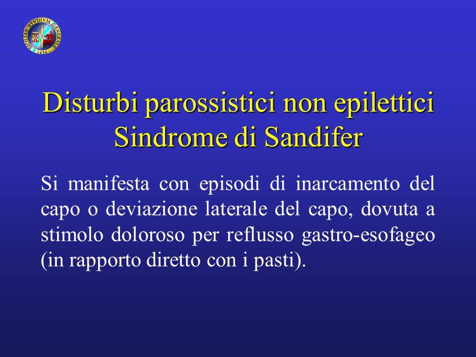 Disturbi parossistici non epilettici Sindrome di Sandifer Si manifesta con episodi di inarcamento del capo o deviazione laterale del capo, dovuta a st