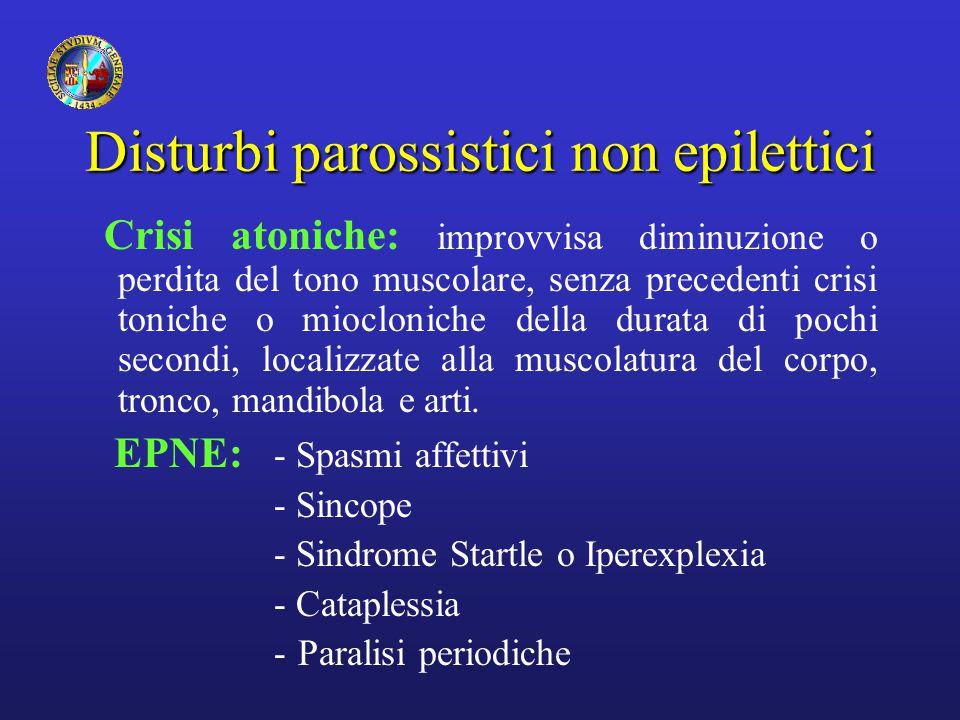 Disturbi parossistici non epilettici Crisi atoniche: improvvisa diminuzione o perdita del tono muscolare, senza precedenti crisi toniche o miocloniche