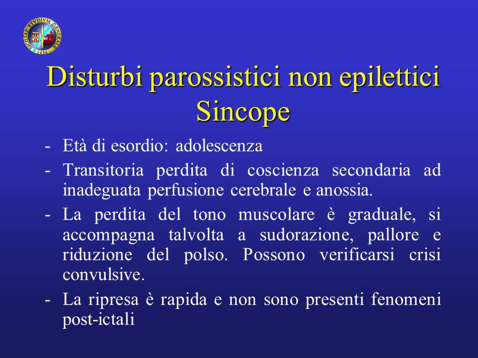 Disturbi parossistici non epilettici Sincope -Età di esordio: adolescenza -Transitoria perdita di coscienza secondaria ad inadeguata perfusione cerebr