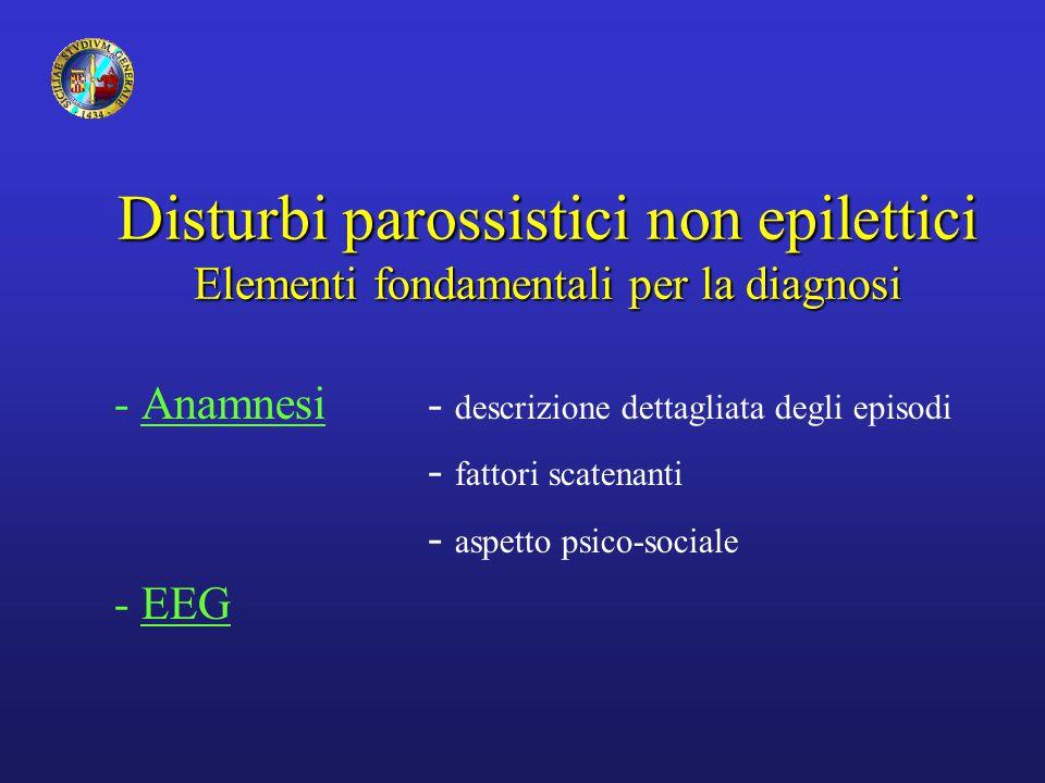 Disturbi parossistici non epilettici Elementi fondamentali per la diagnosi - Anamnesi - descrizione dettagliata degli episodi - fattori scatenanti - a