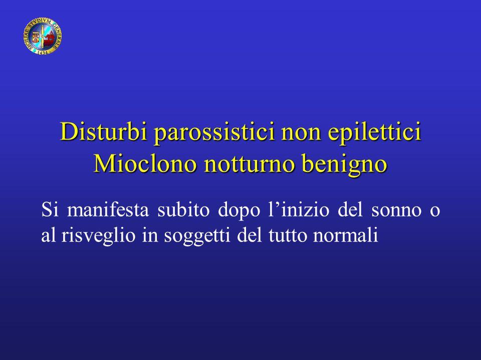 Disturbi parossistici non epilettici Mioclono notturno benigno Si manifesta subito dopo l'inizio del sonno o al risveglio in soggetti del tutto normal