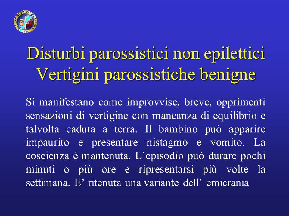 Disturbi parossistici non epilettici Vertigini parossistiche benigne Si manifestano come improvvise, breve, opprimenti sensazioni di vertigine con man