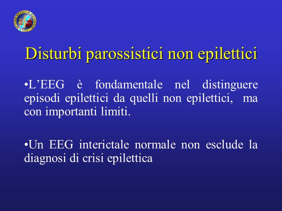 Disturbi parossistici non epilettici L'EEG è fondamentale nel distinguere episodi epilettici da quelli non epilettici, ma con importanti limiti. Un EE