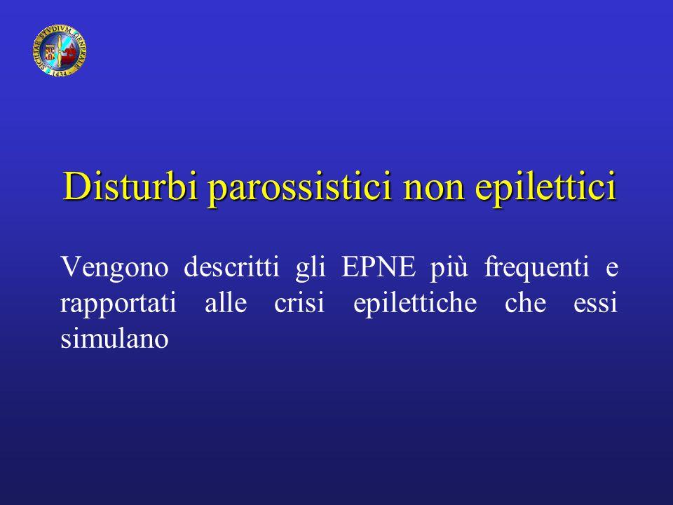 Disturbi parossistici non epilettici Vengono descritti gli EPNE più frequenti e rapportati alle crisi epilettiche che essi simulano