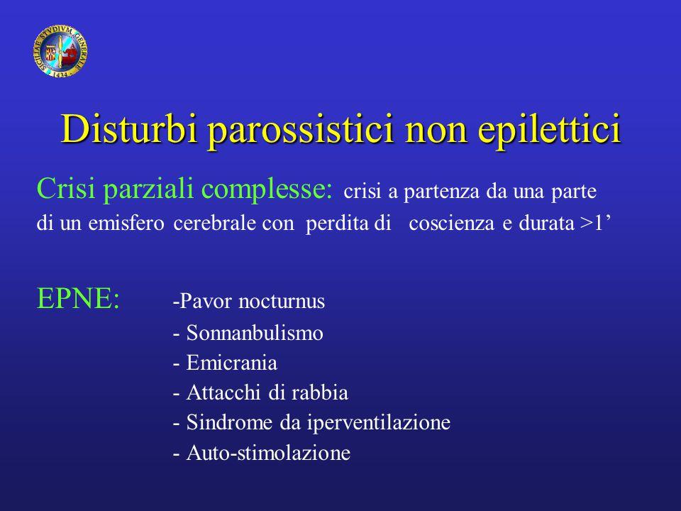 Disturbi parossistici non epilettici Crisi parziali complesse: crisi a partenza da una parte di un emisfero cerebrale con perdita di coscienza e durat