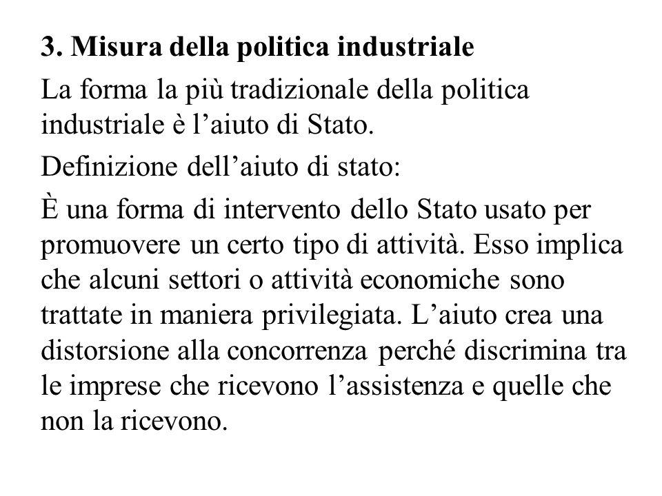 3. Misura della politica industriale La forma la più tradizionale della politica industriale è l'aiuto di Stato. Definizione dell'aiuto di stato: È un