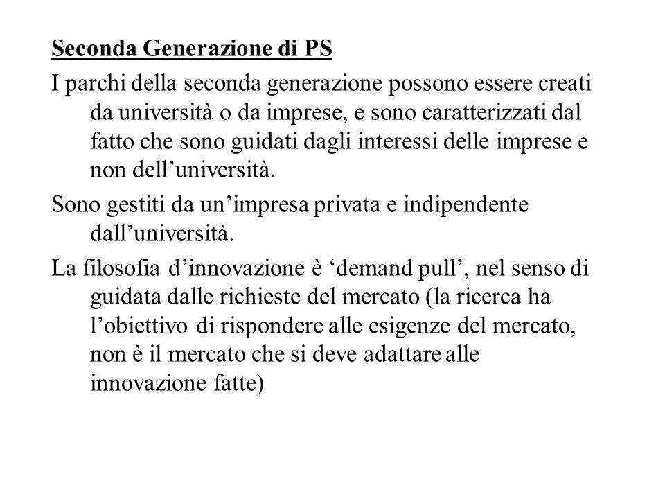 Seconda Generazione di PS I parchi della seconda generazione possono essere creati da università o da imprese, e sono caratterizzati dal fatto che sono guidati dagli interessi delle imprese e non dell'università.