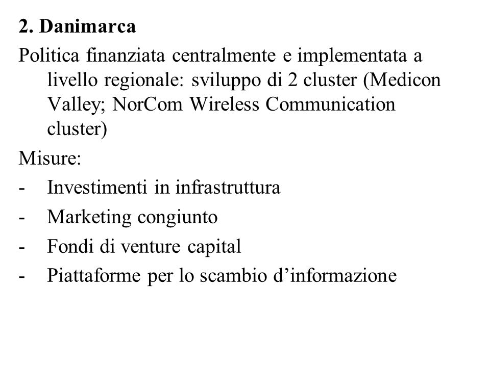 2. Danimarca Politica finanziata centralmente e implementata a livello regionale: sviluppo di 2 cluster (Medicon Valley; NorCom Wireless Communication