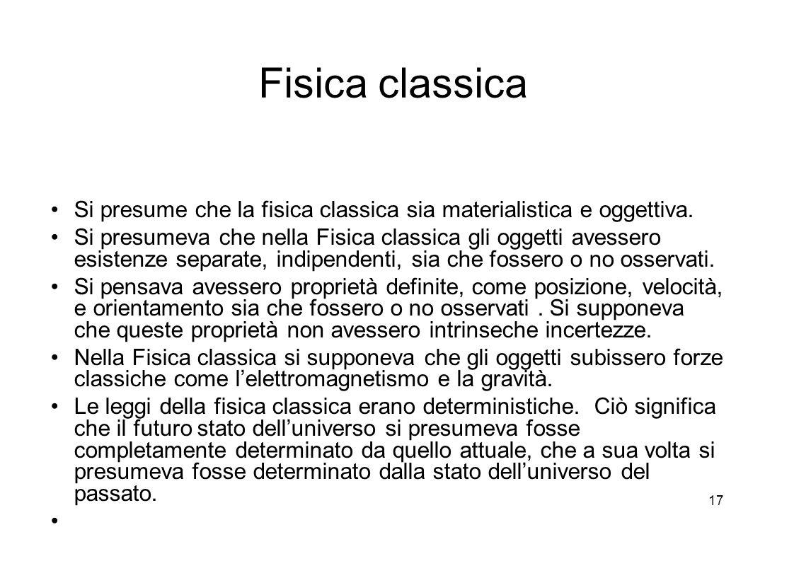 17 Fisica classica Si presume che la fisica classica sia materialistica e oggettiva.