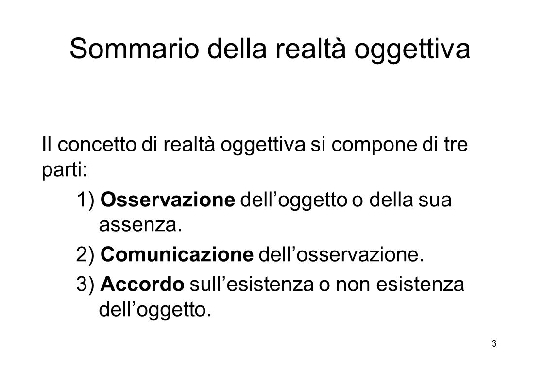 3 Sommario della realtà oggettiva Il concetto di realtà oggettiva si compone di tre parti: 1) Osservazione dell'oggetto o della sua assenza.
