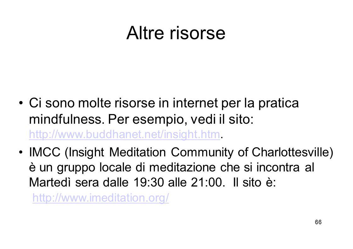 66 Altre risorse Ci sono molte risorse in internet per la pratica mindfulness.