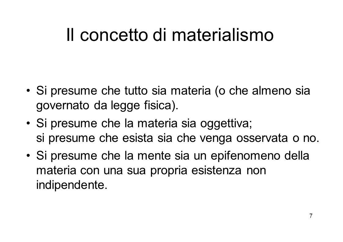 7 Il concetto di materialismo Si presume che tutto sia materia (o che almeno sia governato da legge fisica).
