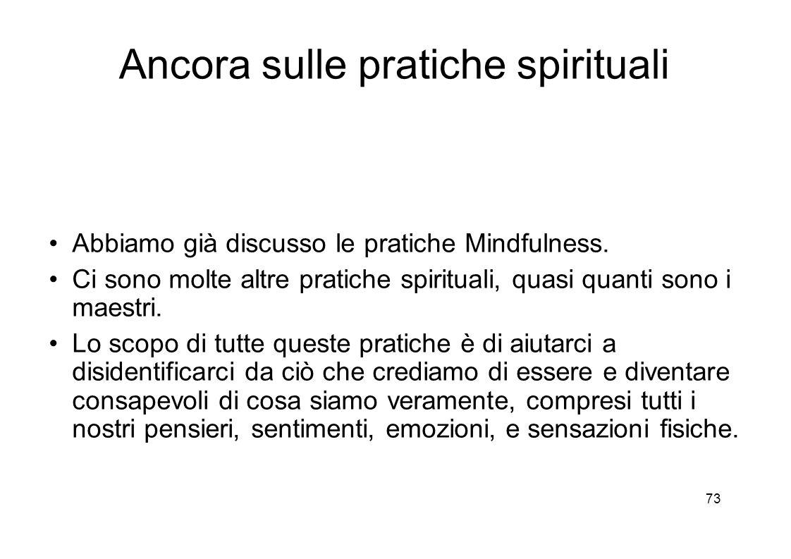 73 Ancora sulle pratiche spirituali Abbiamo già discusso le pratiche Mindfulness.
