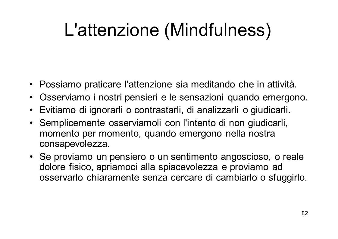 82 L attenzione (Mindfulness) Possiamo praticare l attenzione sia meditando che in attività.