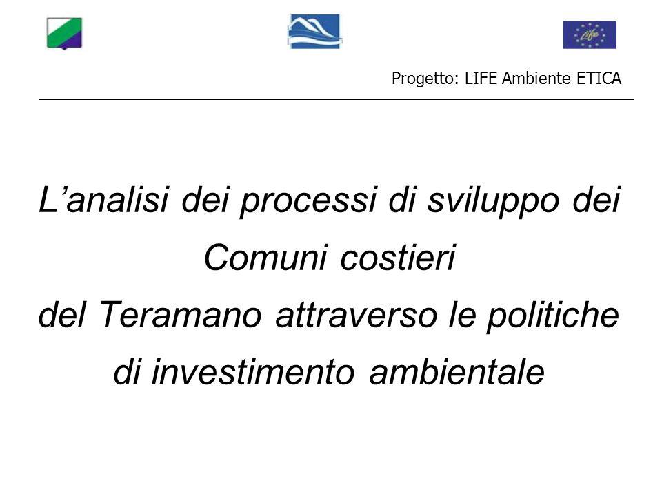 L'analisi dei processi di sviluppo dei Comuni costieri del Teramano attraverso le politiche di investimento ambientale Progetto: LIFE Ambiente ETICA