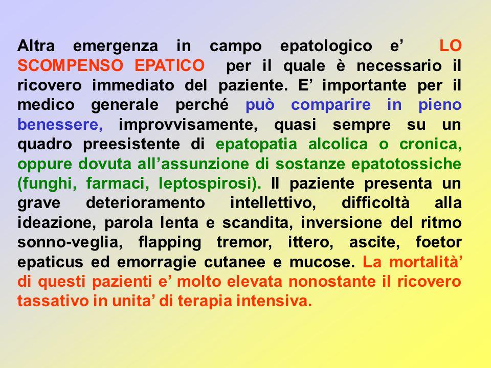 Altra emergenza in campo epatologico e' LO SCOMPENSO EPATICO per il quale è necessario il ricovero immediato del paziente. E' importante per il medico