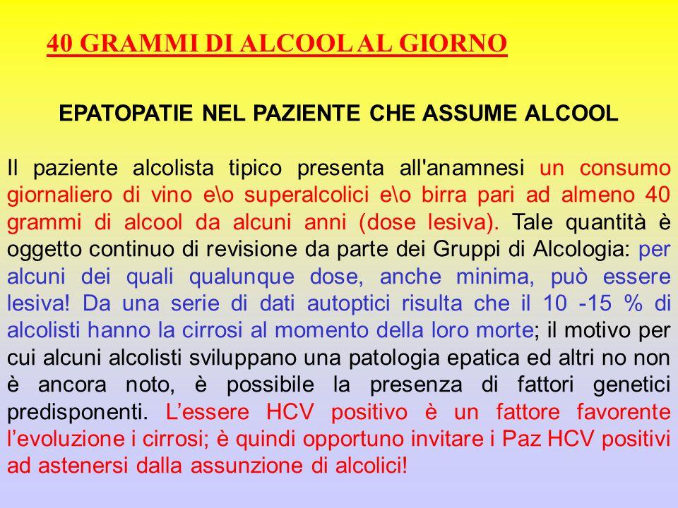 EPATOPATIE NEL PAZIENTE CHE ASSUME ALCOOL Il paziente alcolista tipico presenta all'anamnesi un consumo giornaliero di vino e\o superalcolici e\o birr