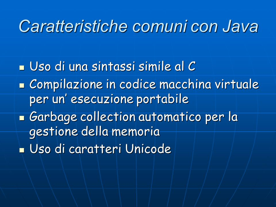 Caratteristiche comuni con Java Uso di una sintassi simile al C Uso di una sintassi simile al C Compilazione in codice macchina virtuale per un' esecu