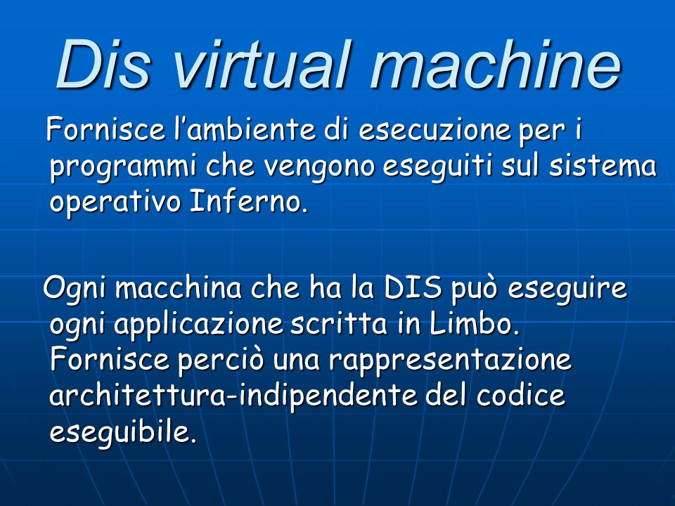 Dis virtual machine Fornisce l'ambiente di esecuzione per i programmi che vengono eseguiti sul sistema operativo Inferno. Fornisce l'ambiente di esecu