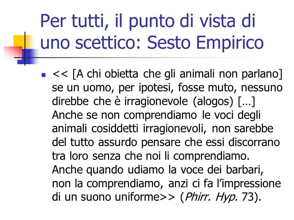 Per tutti, il punto di vista di uno scettico: Sesto Empirico > (Phirr. Hyp. 73).
