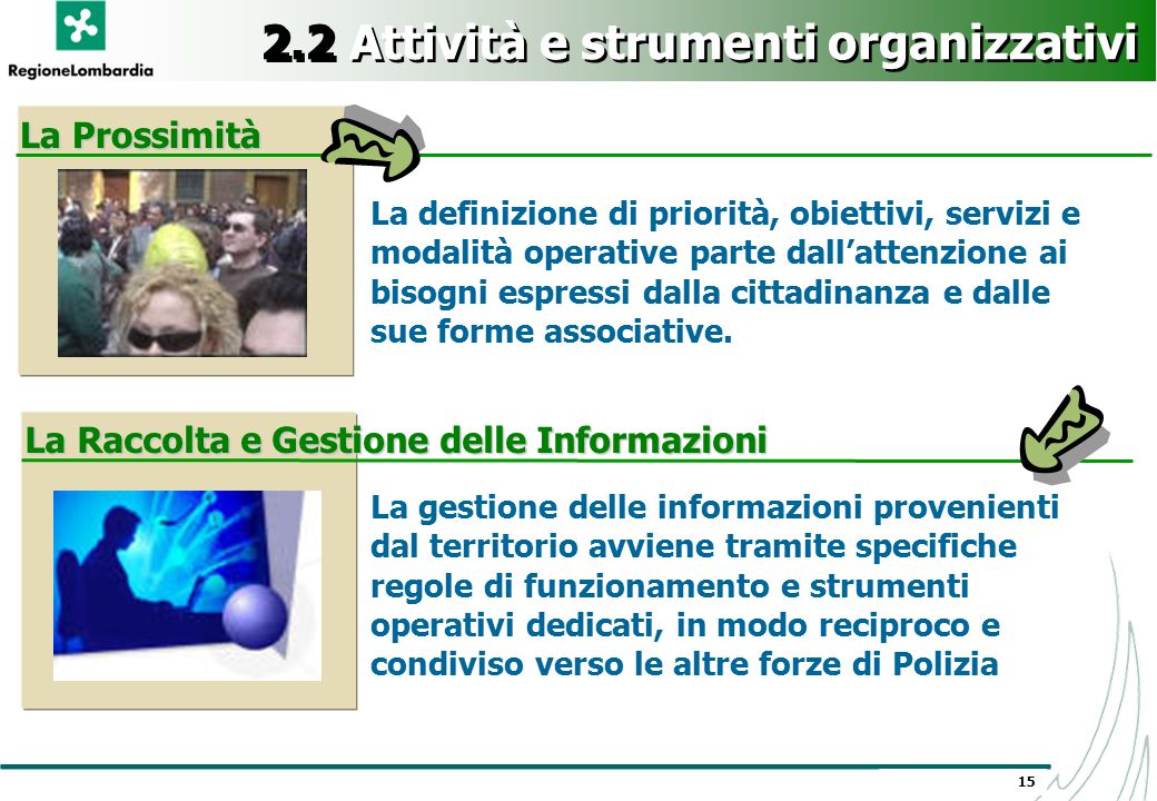 15 2.2 Attività e strumenti organizzativi La definizione di priorità, obiettivi, servizi e modalità operative parte dall'attenzione ai bisogni espress