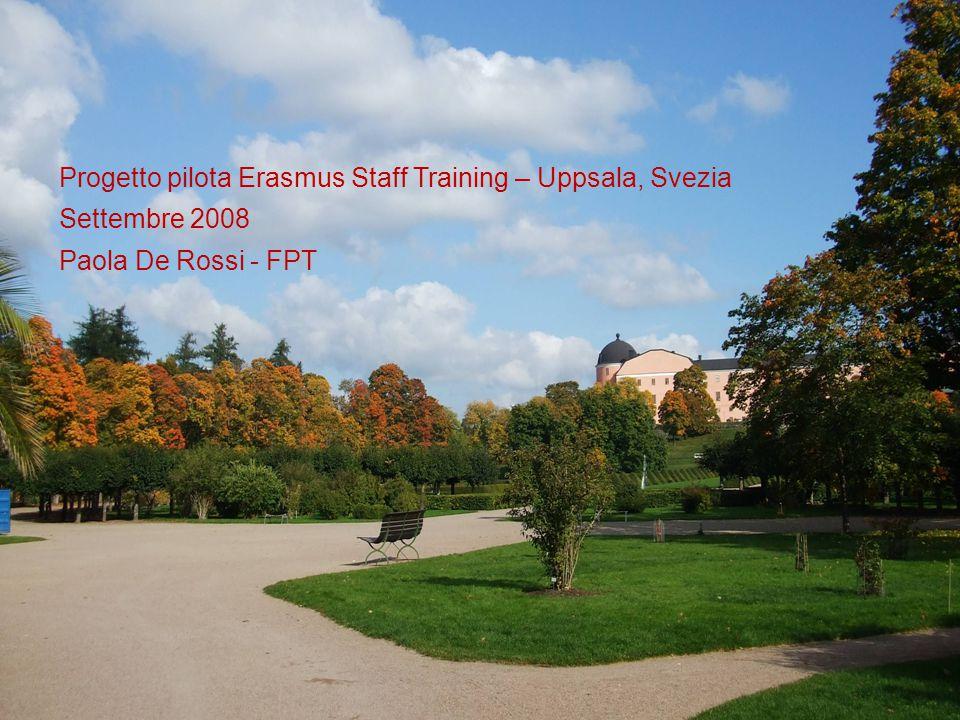 Progetto pilota Erasmus Staff Training – Uppsala, Svezia Settembre 2008 Paola De Rossi - FPT