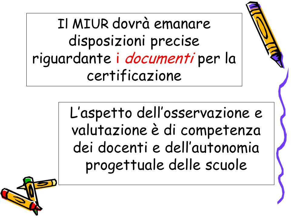 Il MIUR dovrà emanare disposizioni precise riguardante i documenti per la certificazione L'aspetto dell'osservazione e valutazione è di competenza dei