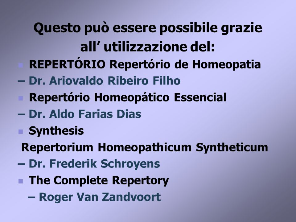 Questo può essere possibile grazie all' utilizzazione del: REPERTÓRIO Repertório de Homeopatia – Dr.