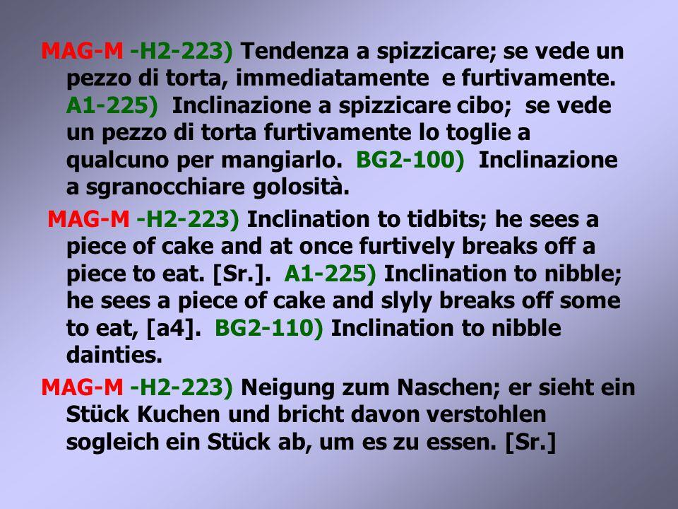 MAG-M -H2-223) Tendenza a spizzicare; se vede un pezzo di torta, immediatamente e furtivamente.
