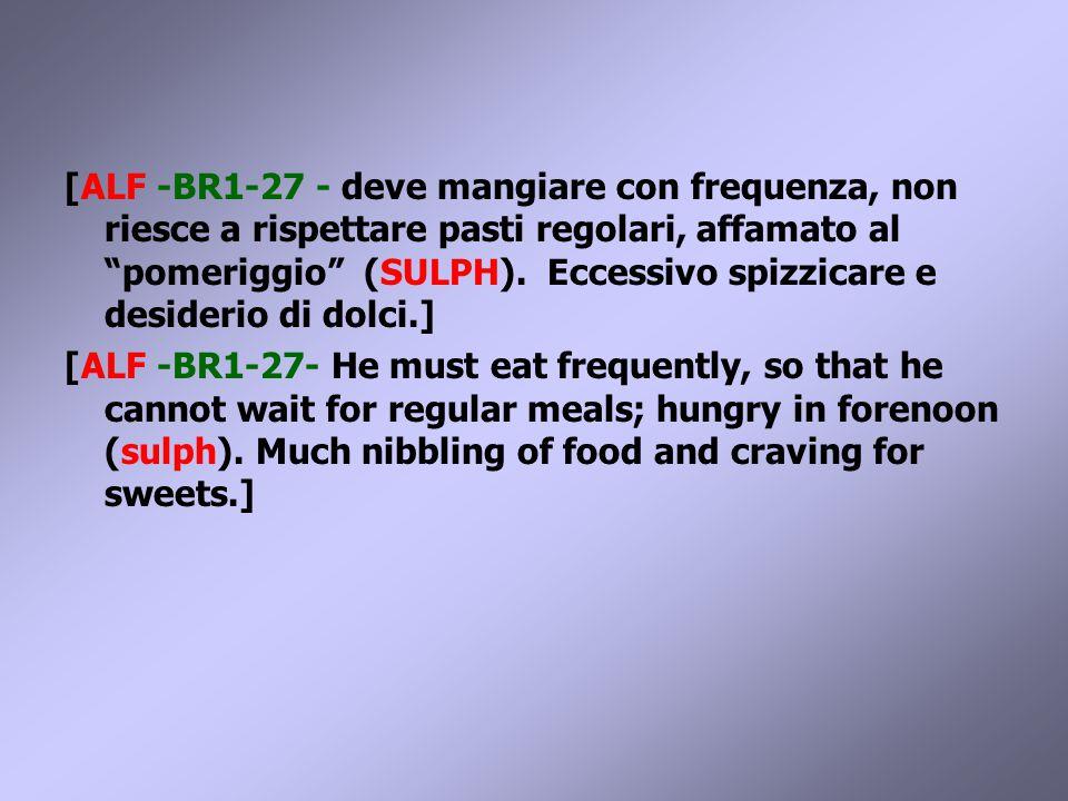 [ALF -BR1-27 - deve mangiare con frequenza, non riesce a rispettare pasti regolari, affamato al pomeriggio (SULPH).