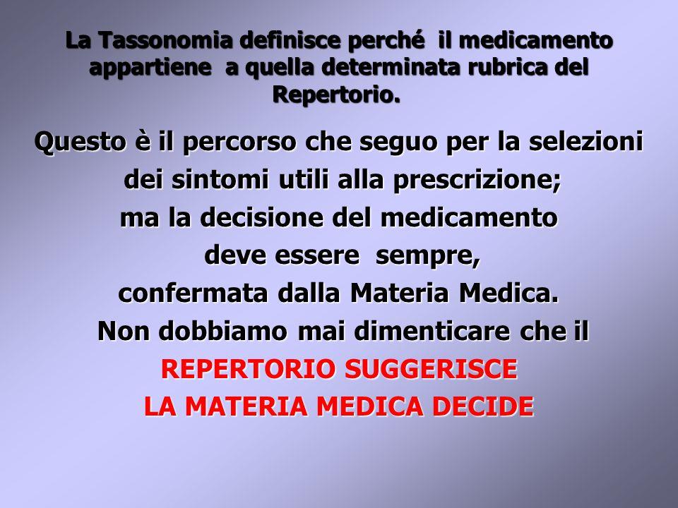 La Tassonomia definisce perché il medicamento appartiene a quella determinata rubrica del Repertorio.