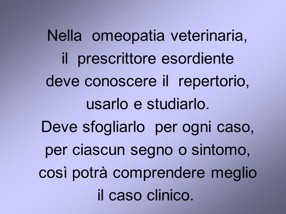 Nella omeopatia veterinaria, il prescrittore esordiente deve conoscere il repertorio, usarlo e studiarlo.