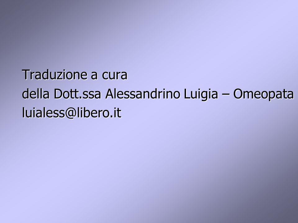Traduzione a cura Traduzione a cura della Dott.ssa Alessandrino Luigia – Omeopata della Dott.ssa Alessandrino Luigia – Omeopata luialess@libero.it luialess@libero.it