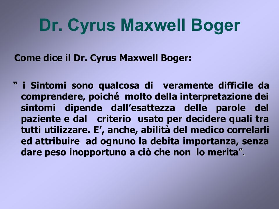 Dr. Cyrus Maxwell Boger Come dice il Dr. Cyrus Maxwell Boger: .