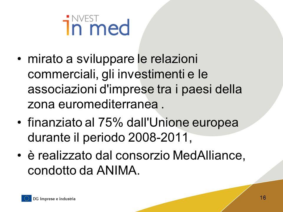 DG Imprese e industria 16 mirato a sviluppare le relazioni commerciali, gli investimenti e le associazioni d'imprese tra i paesi della zona euromedite