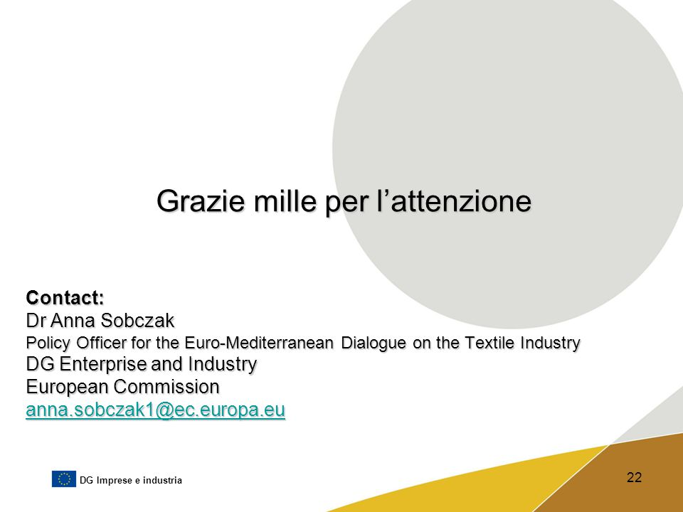 DG Imprese e industria 22 Grazie mille per l'attenzione Contact: Dr Anna Sobczak Policy Officer for the Euro-Mediterranean Dialogue on the Textile Ind